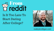 Is It Too Late To Start Dating After College? - Real Kyle Milligan