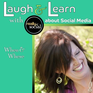 When & Where in Social Media | Laugh & Learn Blab Series by Really Social