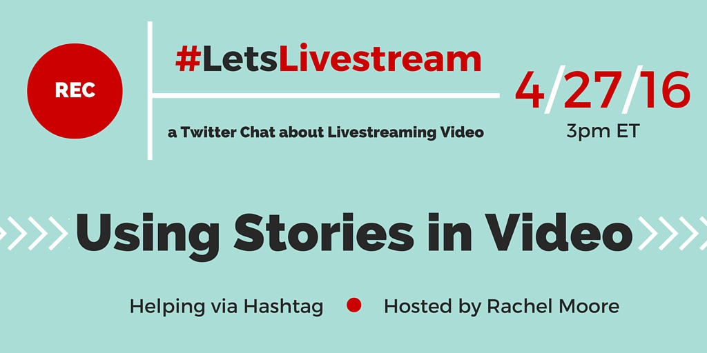 Join the next #LetsLivestream Twitter Chat on 4/27/16 3pm ET: Using Stories in Live Video