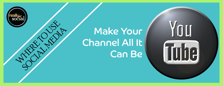 Make Your YouTube Channel All It Can Be | Really Social Blog