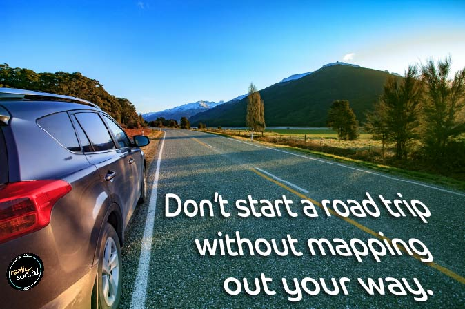 "Really Social Consulting ""road trip"" Don't start a road trip without mapping out your way."