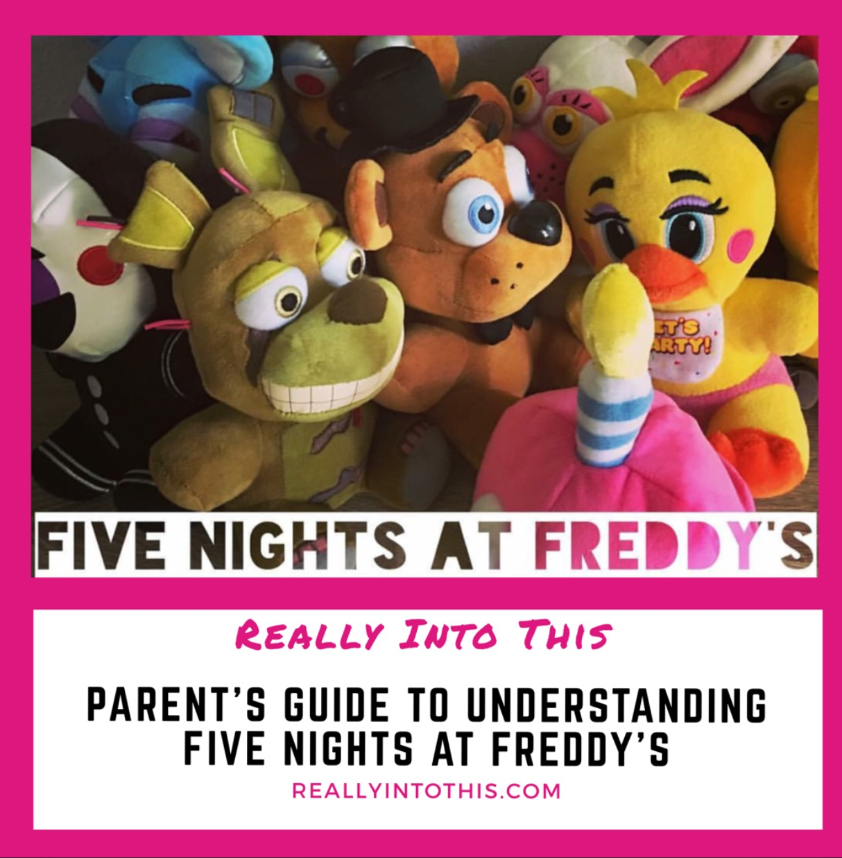 Parent's Guide to Understanding Five Nights at Freddy's Really Into This