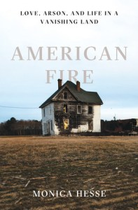 American Fire: Love, Arson, and Life in a Vanishing Land by Monica Hesse Book Review Really Into This