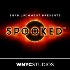 Spooked Podcast Snap Judgment Presents WNYC Studios Really Into This Blog