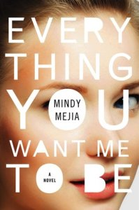 Everything You Want Me to Be by Mindy Mejia Book Review Goodreads