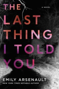 The Last Thing I Told You by Emily Arsenault Book Review Really Into This Book Review