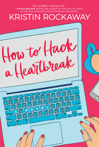 Book Review: How to Hack a Heartbreak by Kristin Rockaway