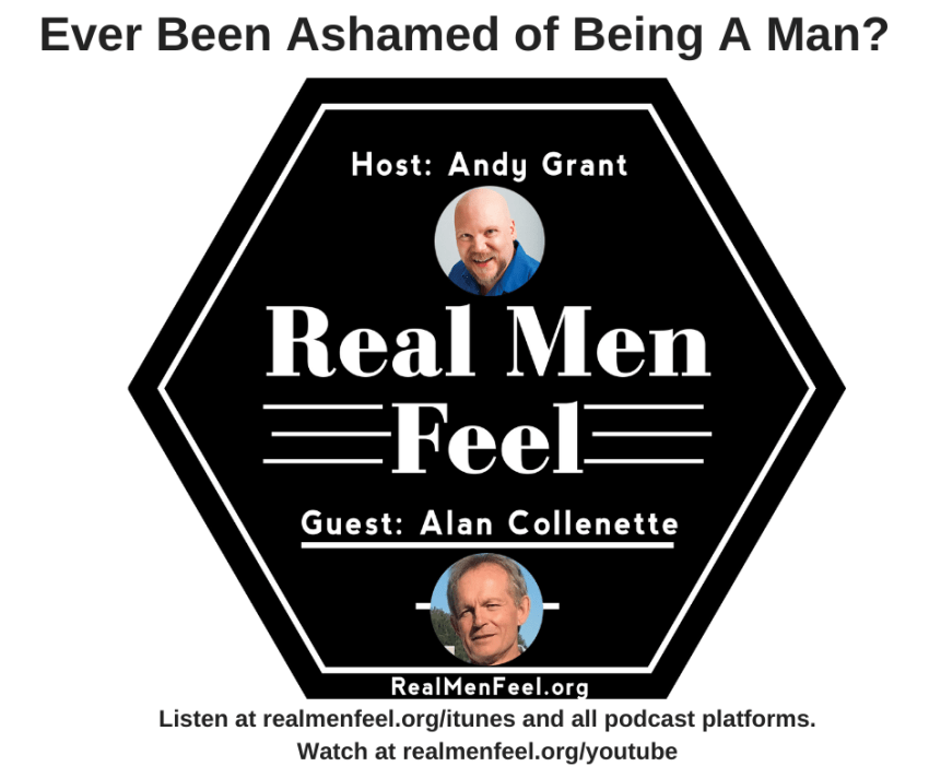 Real Men Feel: Ever Been Ashamed of Being a Man?