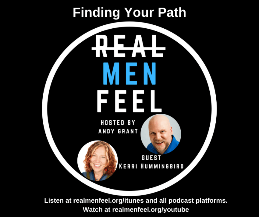 Real Men Feel 191: Finding Your Path with guest, Kerri Hummingbird