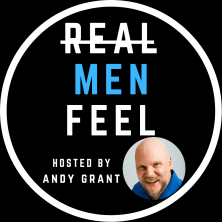 Real Men Feel hosted by Andy Grant