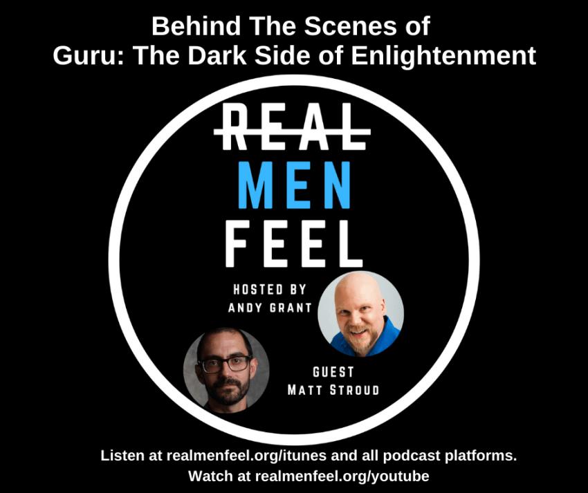Real Men Feel: Behind The Scenes of Guru, The Dark Side of Enlightenment with Matt Stroud