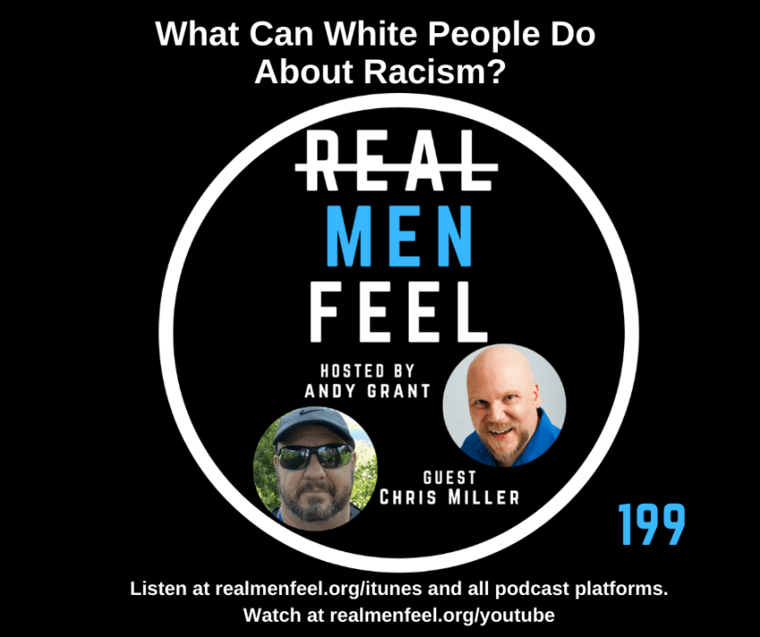 Real Men Feel 199 - What Can White People Do About Racism?