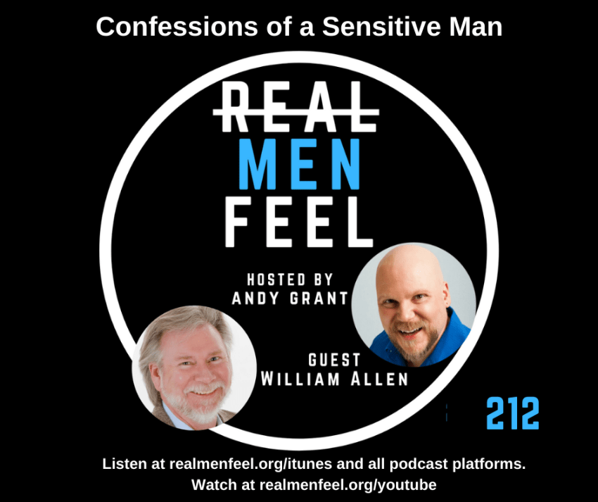 Real Men Feel 212: Confessions of a Sensitive Man with guest, William Allen