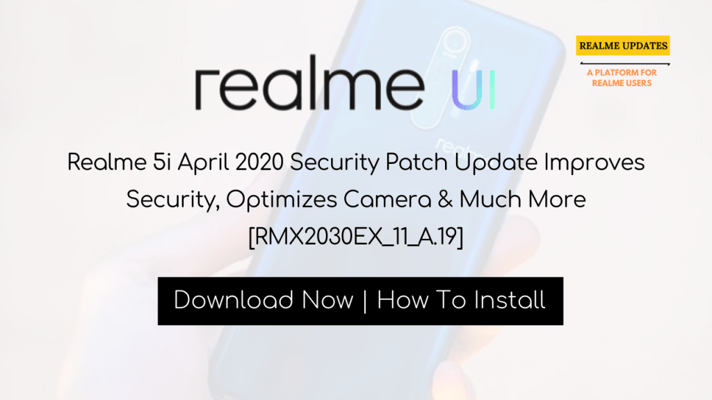 Breaking: Realme 5i April 2020 Security Patch Update Improves Security, Optimizes Camera & Much More [RMX2030EX_11_A.19] - Realme Updates