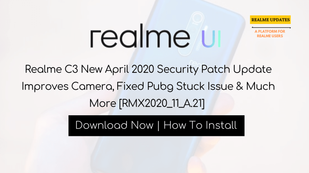 Breaking:-Realme C3 New April 2020 Security Patch Update Improves Camera, Fixed Pubg Stuck Issue & Much More [RMX2020_11_A.21] - Realme Updates