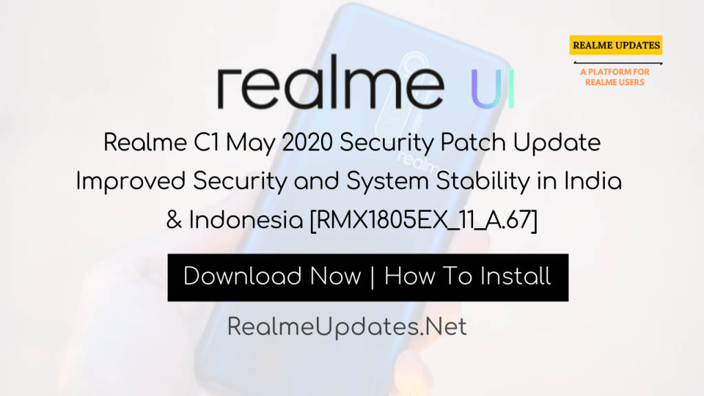[Breaking]: Realme C1 May 2020 Security Patch Update Improved Security and System Stability in India & Indonesia [RMX1805EX_11_A.67] - Realme Updates