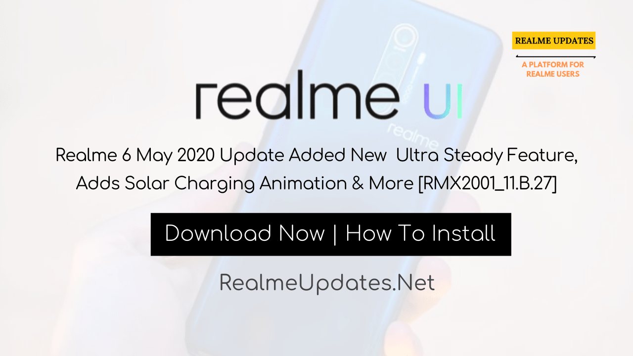 Breaking: Realme 6 May 2020 Update Added New Ultra Steady Feature, Adds Solar Charging Animation & More [RMX2001_11.B.27] - Realme Updates