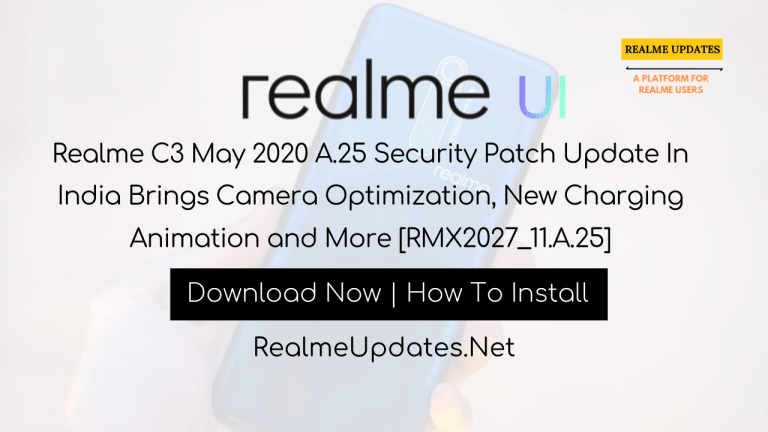 Realme C3 May 2020 A.25 Security Patch Update In India Brings Camera Optimization, New Charging Animation and More [RMX2027_11.A.25] - Realme Updates