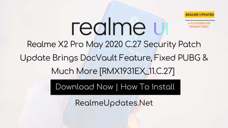 Realme X2 Pro May 2020 C.27 Security Patch Update Brings DocVault Feature, Fixed PUBG & Much More [RMX1931EX_11.C.27] - Realme Updates