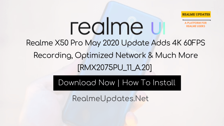 Realme X50 Pro A.20 May 2020 Update Adds 4K 60FPS Recording, Optimized Network & Much More [RMX2075PU_11_A.20] - Realme Updates