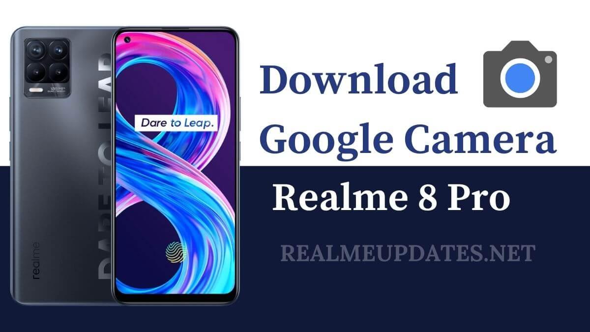 Download Google Camera For Realme 8 Pro [GCAM 8.1 APK] - Realme Updates