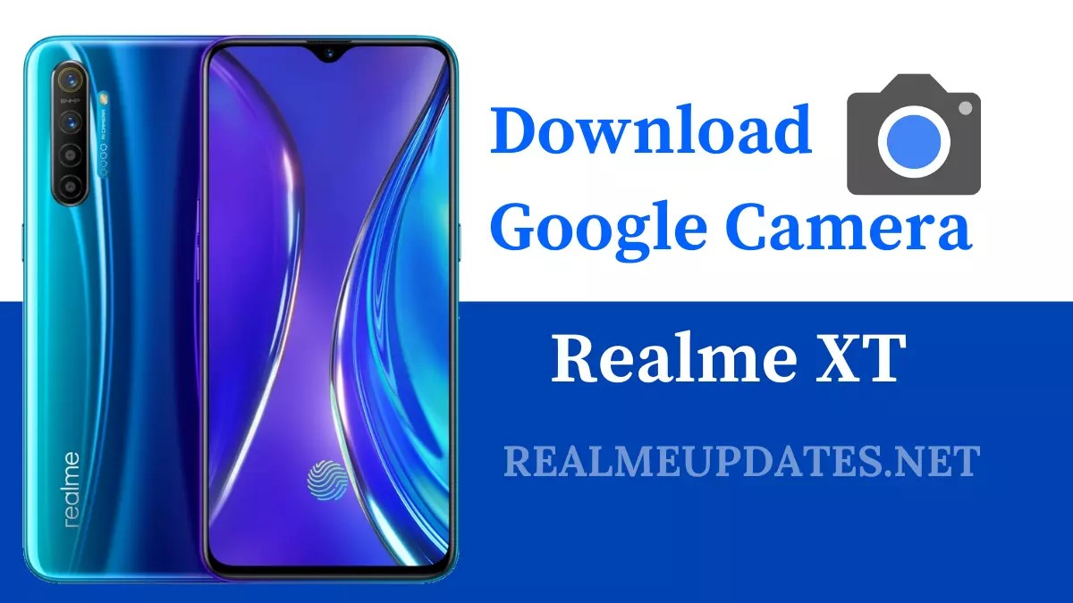 Download Google Camera For Realme XT [Best GCAM 8.1 APK] - Realme Updates