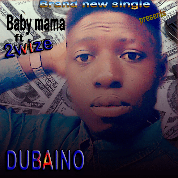 Download music – Baby mama by DUBAINO FT. 2WIZE