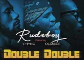 rudeboy ft phyno x olamide double double