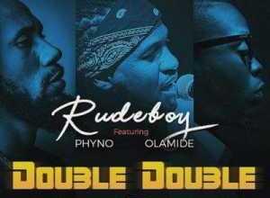 rudeboy-ft-phyno-x-olamide-double-double MUSIC RECORDING STUDIO IN LAGOS 07067375485