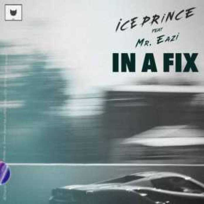 ice prince feature mr eazi, Music – In a fix by Ice Prince ft. Mr Eazi, REAL MONEY STUDIO