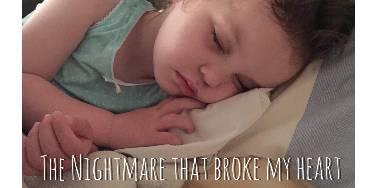 The Nightmare that broke my heart!