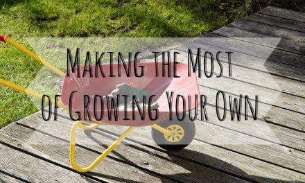 Making the Most of Growing Your Own