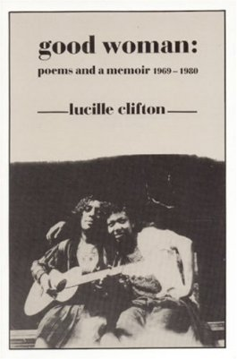 Good Woman: Poems & a Memoir by Lucille Clifton (much better, despite b&w constraint. I dig the undulating torn edge.)