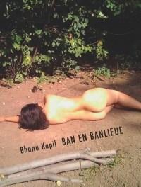 Ban en Banlieue by Bhanu Kapil