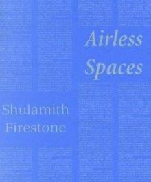Airless Spaces by Shulamith Firestone