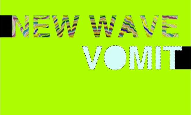 Digesting New Wave Vomit