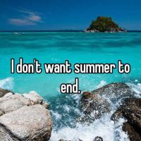 I'm Just Not Ready for Summer to End (and for Senior Year to Begin)