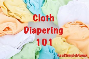 Cloth Diapering 101 - RealSimpleMama