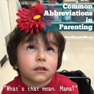 Common Abbreviations in Parenting - RealSimpleMama