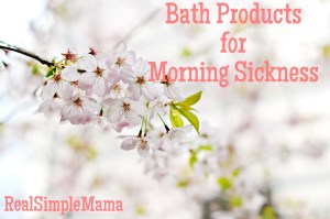 Bath Products for Morning Sickness - RealSimpleMama