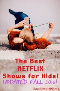The Best Netflix Shows for Kids - UPDATED Fall 2016! - RealSimpleMama