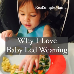 Why I Love Baby Led Weaning (BLW) - RealSimpleMama