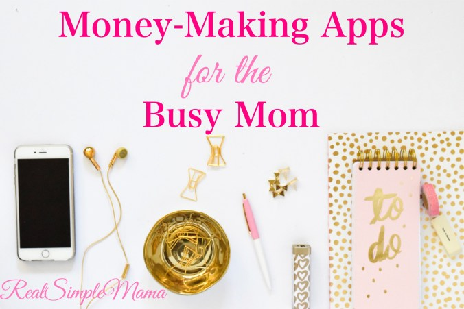 Money-Making Apps for the Busy Mom - Real Simple Mama