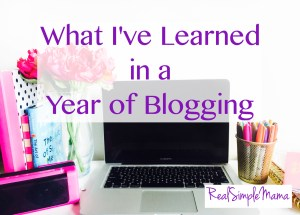 What I've Learned in a Year of Blogging - Real Simple Mama