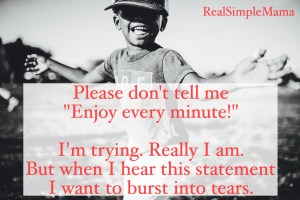 "Please don't tell me ""Enjoy every minute!"" My Least Favorite Parenting Advice - Real Simple Mama"