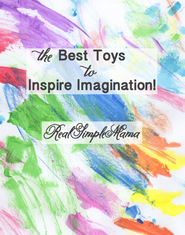 The Best Toys to Inspire Imagination! - Real Simple Mama