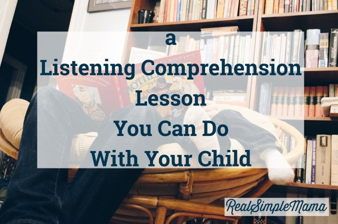 A Listening Comprehension Lesson You Can Do With Your Child - Real Simple Mama