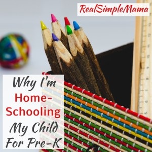 Why I'm Homeschooling My Child for Pre-K - Real Simple Mama