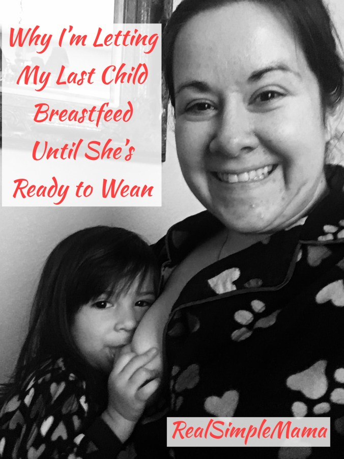 Why I'm Letting My Last Child Breastfeed Until She's Ready to Wean - Real Simple Mama