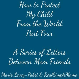 How to Protect My Child from the World: Part Four in a Series of Letters Between Mom Friends - Real Simple Mama